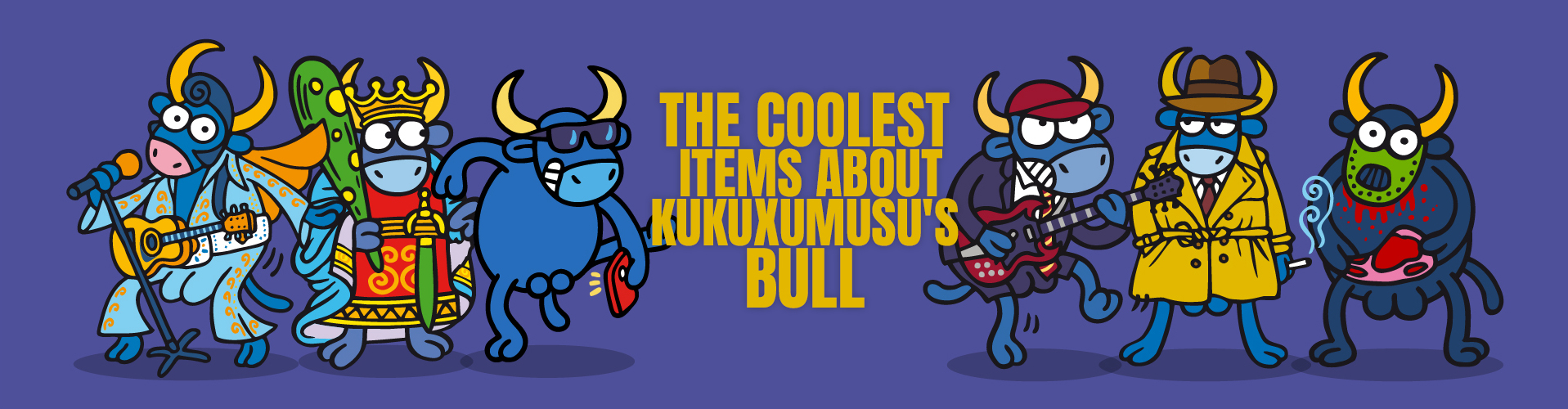 THE COOLEST ITEMS ABOUT KUKUXUMUSU'S BULL